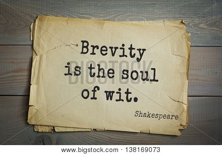 English writer and dramatist William Shakespeare quote. Brevity is the soul of wit.