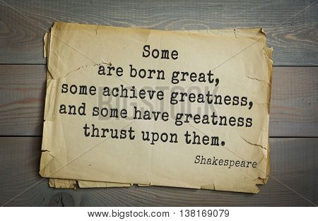 English writer and dramatist William Shakespeare quote. Some are born great, some achieve greatness, and some have greatness thrust upon them.