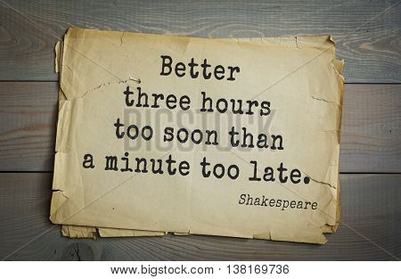 English writer and dramatist William Shakespeare quote. Better three hours too soon than a minute too late.