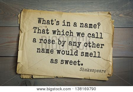 English writer and dramatist William Shakespeare quote. What's in a name? That which we call a rose by any other name would smell as sweet.