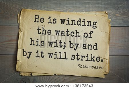 English writer and dramatist William Shakespeare quote. He is winding the watch of his wit; by and by it will strike.
