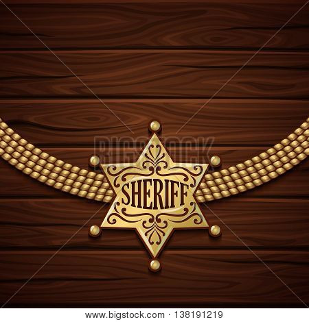 Sheriff badge design with golden shiny six rays star and chain on wooden background vector illustration