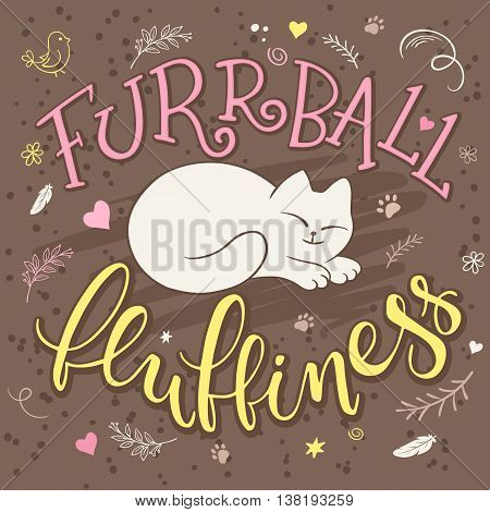 vector handwritten phrase - furrball of fluffiness with cat curled up - with decorative elements - heart shapes, arrows and brunches. Funny lettering poster or card design.