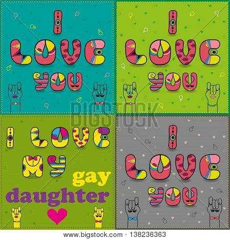 Set of cards with romantic inscriptions by artistic font. I love you - for heterosexual and homosexual couples. I love my gay daughter. Cartoon hands looking at each other. Vector illustration. EPS 8