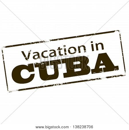 Rubber stamp with text vacation in Cuba inside vector illustration