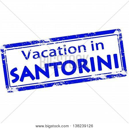 Rubber stamp with text vacation in Santorini inside vector illustration