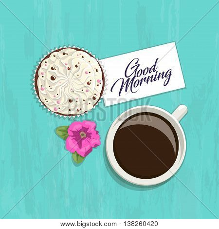 Romantic greeting card with an inscription on bright background, top view. Cup of coffee with cream delicate cake, flower and a card with words Good morning on bright wooden texture, vector