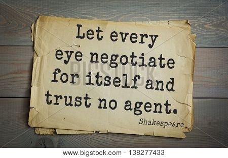 English writer and dramatist William Shakespeare quote. Let every eye negotiate for itself and trust no agent.