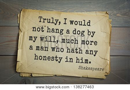 English writer and dramatist William Shakespeare quote. Truly, I would not hang a dog by my will, much more a man who hath any honesty in him.