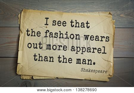 English writer and dramatist William Shakespeare quote.  I see that the fashion wears out more apparel than the man.