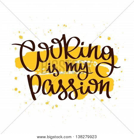 Quote Cooking is my passion. The trend calligraphy. Vector illustration on white background with a smear of yellow ink. Elements for design.