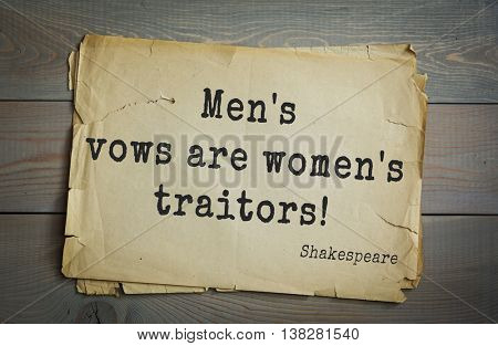 English writer and dramatist William Shakespeare quote. Men's vows are women's traitors!