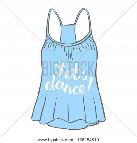 Let s dance. Brush hand lettering. Handwritten words on a sample tank top. Great for beach tote bags, swimwear, holiday clothes, photo overlays and more.