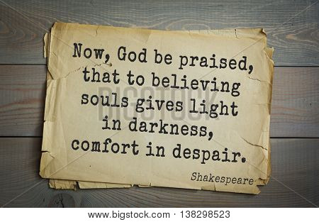 English writer and dramatist William Shakespeare quote. Now, God be praised, that to believing souls gives light in darkness, comfort in despair.