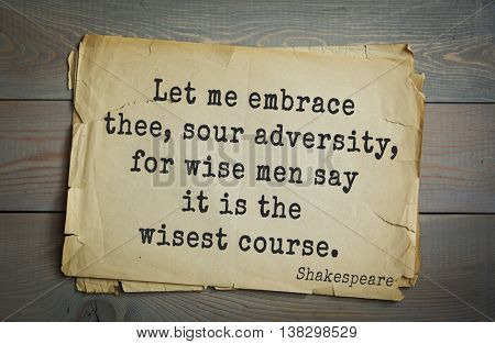 English writer and dramatist William Shakespeare quote. Let me embrace thee, sour adversity, for wise men say it is the wisest course.