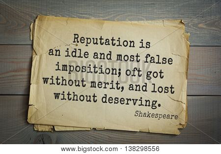 English writer and dramatist William Shakespeare quote. Reputation is an idle and most false imposition; oft got without merit, and lost without deserving.