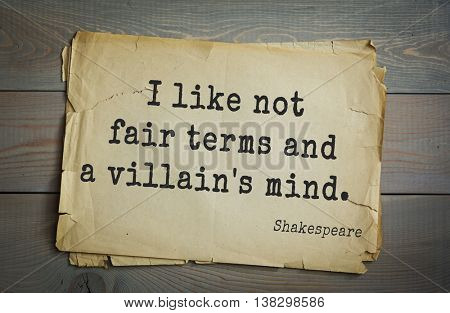 English writer and dramatist William Shakespeare quote. I like not fair terms and a villain's mind.