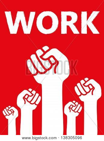Group of clenched raised fists under the word WORK in white on a red background
