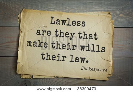 English writer and dramatist William Shakespeare quote. Lawless are they that make their wills their law.