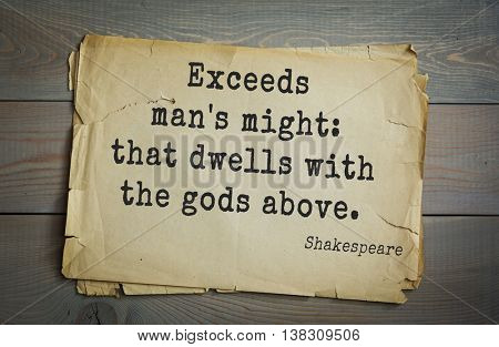 English writer and dramatist William Shakespeare quote. Exceeds man's might: that dwells with the gods above.