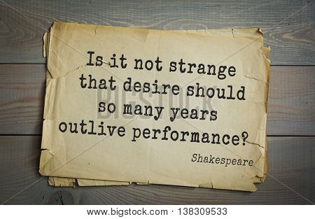 English writer and dramatist William Shakespeare quote. Is it not strange that desire should so many years outlive performance?
