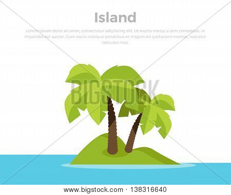 Topic island banner. Summer vacation in exotic countries concept. Leisure on seacoast illustration for ad, web design. Tiny deserted green island in ocean with palm trees. On white background.