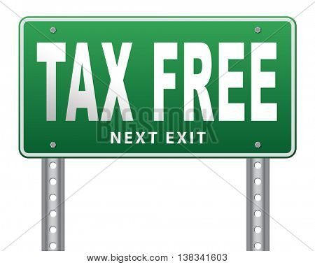 Tax free zone or not paying taxes low price shop having good credit financial success paying debts for financial freedom taxfree, road sign bilboard. 3D illustration, isolated, on white