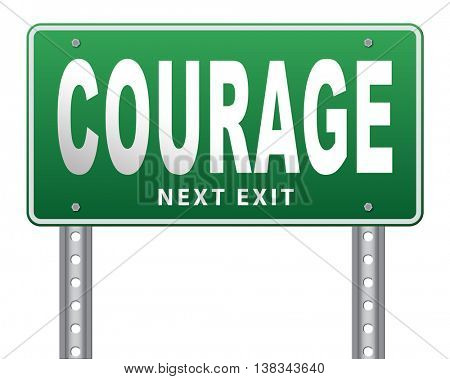 courage, courageous and bravery the ability to confront fear pain danger uncertainty and intimidation fearless, road sign billboard. 3D illustration, isolated, on white