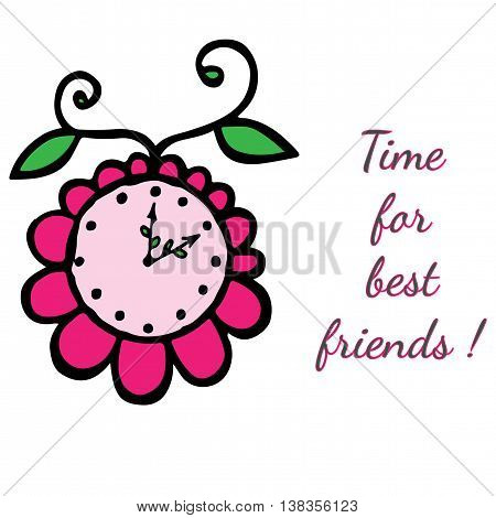 Inscription Time for best friend with flower clock. Can be used for card invitation posters texture backgrounds placards banners.