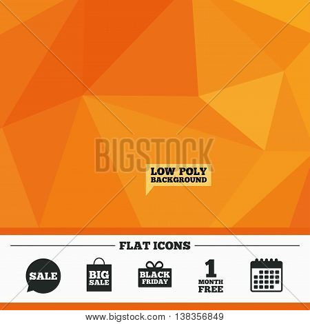 Triangular low poly orange background. Sale speech bubble icon. Black friday gift box symbol. Big sale shopping bag. First month free sign. Calendar flat icon. Vector