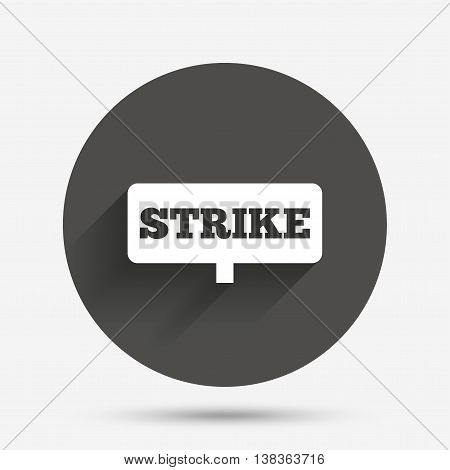 Strike sign icon. Protest banner symbol. Circle flat button with shadow. Vector