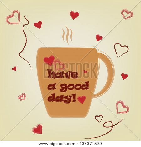 Have a good day poster. Cup of tea with hearts. Vector. Illustration.