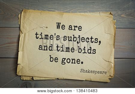 English writer and dramatist William Shakespeare quote. We are time's subjects, and time bids be gone.