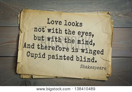 English writer and dramatist William Shakespeare quote. Love looks not with the eyes, but with the mind, And therefore is winged Cupid painted blind.