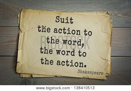 English writer and dramatist William Shakespeare quote. Suit the action to the word, the word to the action.
