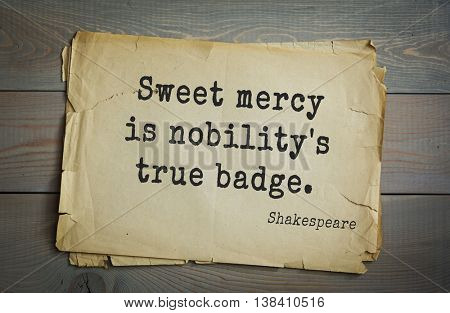 English writer and dramatist William Shakespeare quote. Sweet mercy is nobility's true badge.