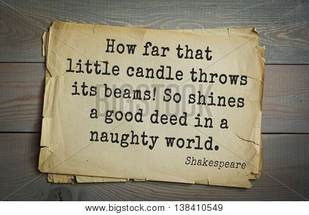 English writer and dramatist William Shakespeare quote. How far that little candle throws its beams! So shines a good deed in a naughty world.