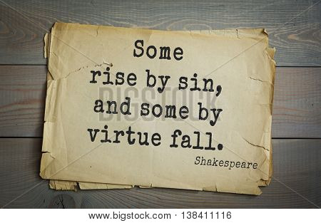 English writer and dramatist William Shakespeare quote. Some rise by sin, and some by virtue fall.