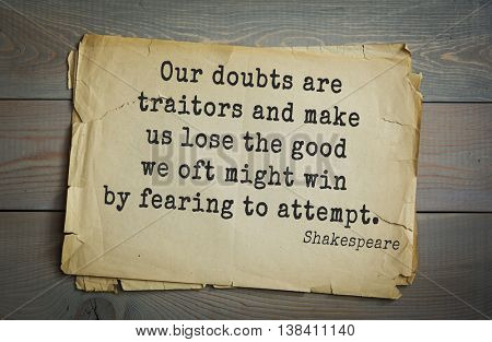 English writer and dramatist William Shakespeare quote. Our doubts are traitors and make us lose the good we oft might win by fearing to attempt.