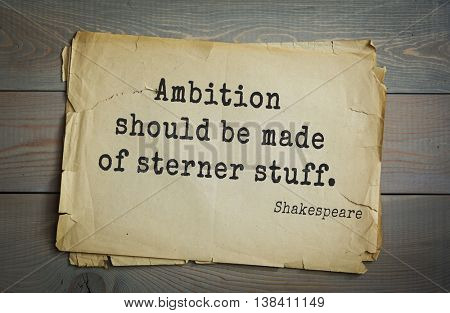 English writer and dramatist William Shakespeare quote. Ambition should be made of sterner stuff.