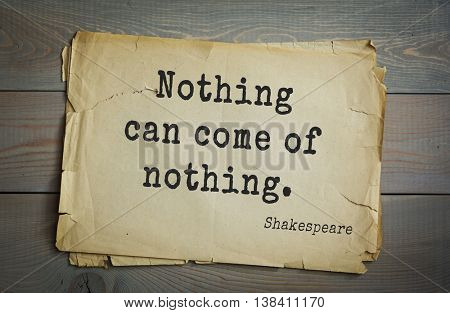 English writer and dramatist William Shakespeare quote. Nothing can come of nothing.