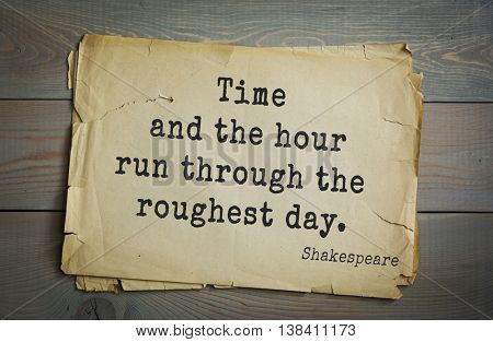 English writer and dramatist William Shakespeare quote. Time and the hour run through the roughest day