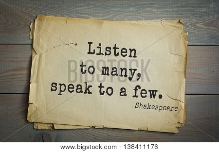 English writer and dramatist William Shakespeare quote. Listen to many, speak to a few.
