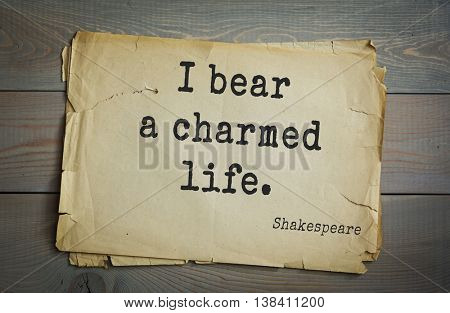 English writer and dramatist William Shakespeare quote. I bear a charmed life.