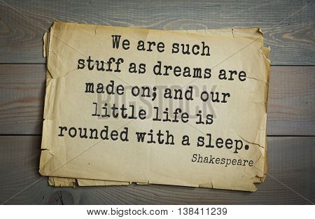 English writer and dramatist William Shakespeare quote. We are such stuff as dreams are made on; and our little life is rounded with a sleep.