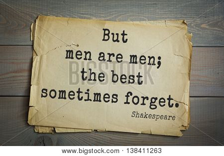 English writer and dramatist William Shakespeare quote. But men are men; the best sometimes forget.