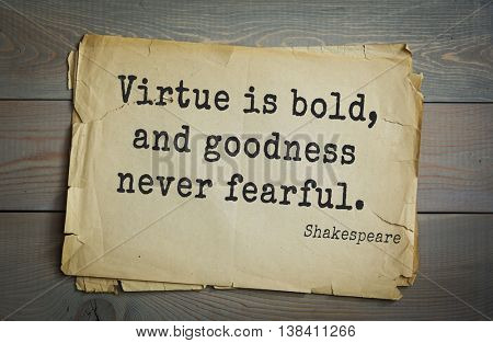 English writer and dramatist William Shakespeare quote. Virtue is bold, and goodness never fearful.
