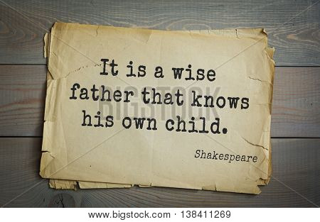 English writer and dramatist William Shakespeare quote. It is a wise father that knows his own child.