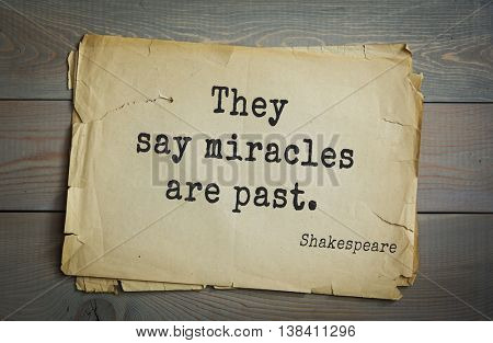 English writer and dramatist William Shakespeare quote. They say miracles are past.