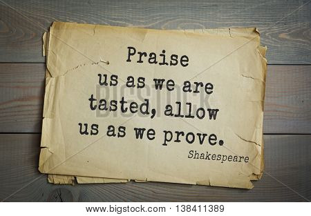 English writer and dramatist William Shakespeare quote. Praise us as we are tasted, allow us as we prove.